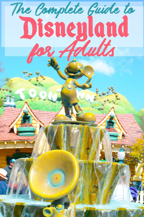 The Complete Guide to Disneyland and California Adventure for Adults
