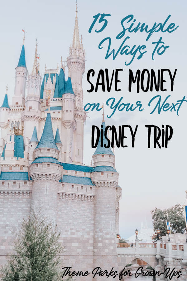 15 Ways to Save Money on Your Next Disney Trip Theme Parks for Grown-Ups