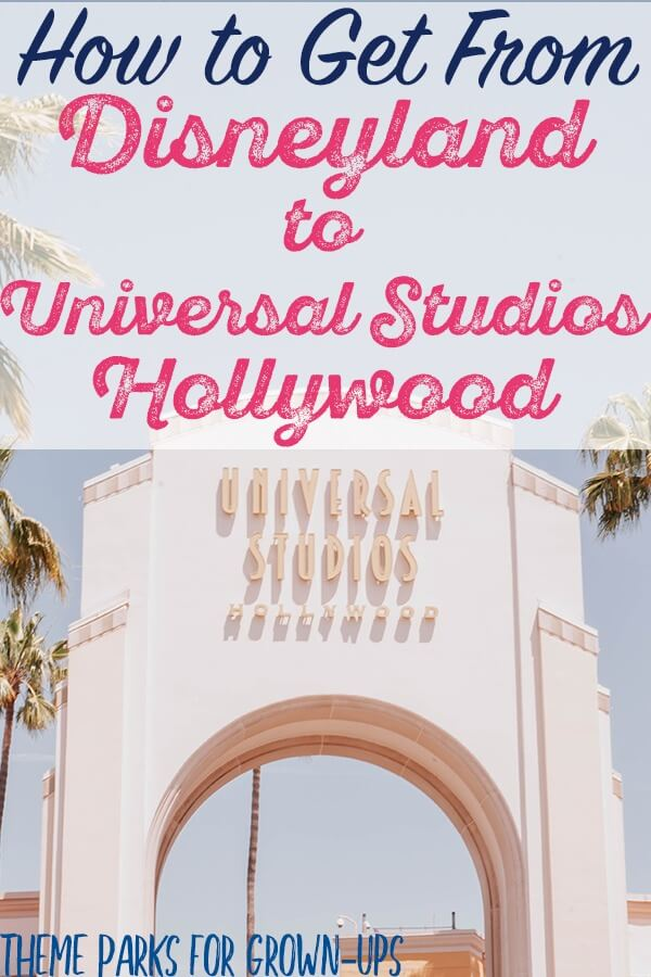 Transportation Guide: How to Get from Disneyland to Universal Studios Hollywood
