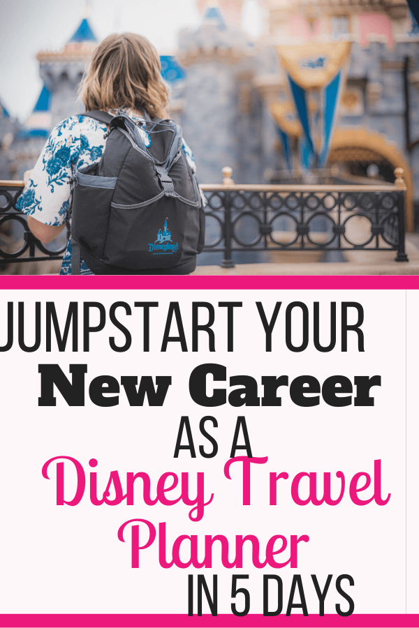 Jumpstart Your New Career as a Disney Travel Planner in 5 Days